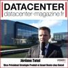 Jerome Totel, VP Data4 - Lancement de la solution DCIM D4 Smart Datacenter