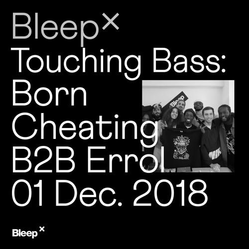 Bleep × Touching Bass - Born Cheating B2B Errol - 1st December 2018