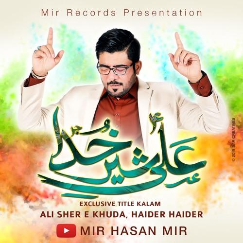 ALI SHER E KHUDA , HAIDER HAIDER   Mir Hasan Mir   Title