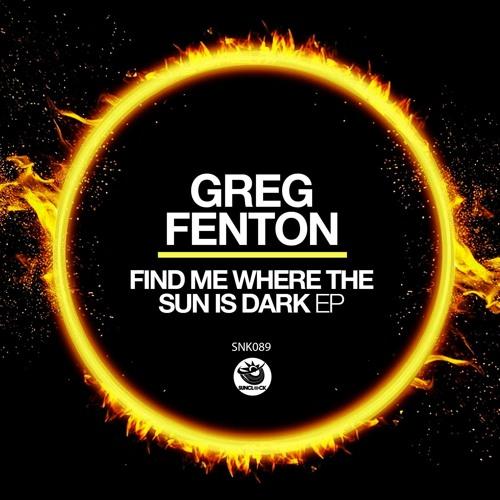 Greg Fenton - Find Me Where The Sun Is Dark Ep - SNK089
