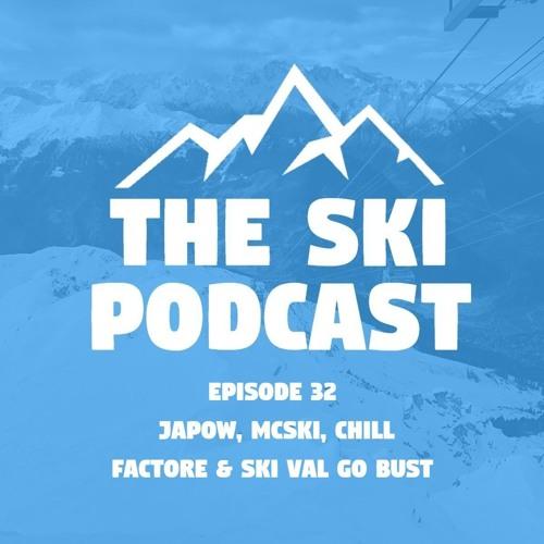 32: Japow, McSki, Chill Factore & Ski Val go bust