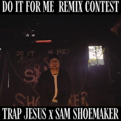 REMIX CONTEST: Do It For Me - Trap Jesus x Sam Shoemaker