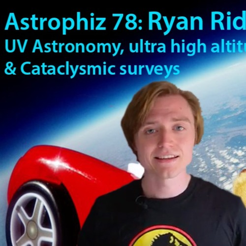 Astrophiz 78: Ultra high UV Astronomy - Ryan Ridden