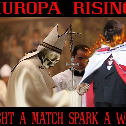 'EUROPA RISING – LIGHT A MATCH SPARK A WAR' – March 18, 2019