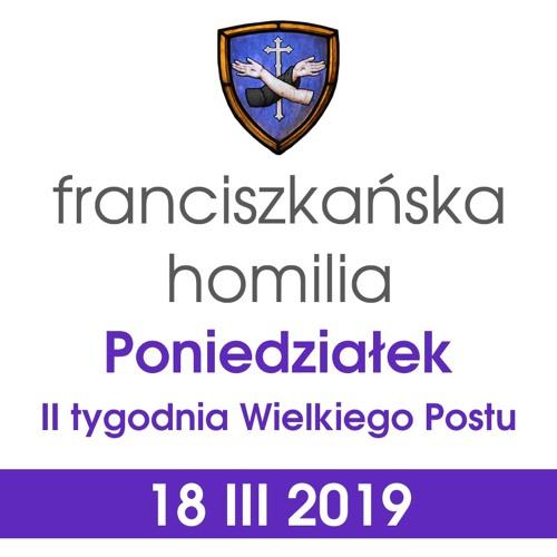 Homilia: poniedziałek II tygodnia Wielkiego Postu - 18 III 2019