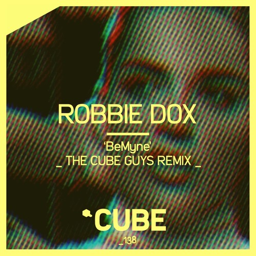 Robbie Dox 'Be Myne' (The Cube Guys Remix) - OUT NOW on BEATPORT! by