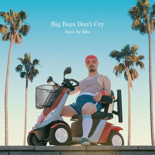 boys be kko - Big Boys Don't Cry