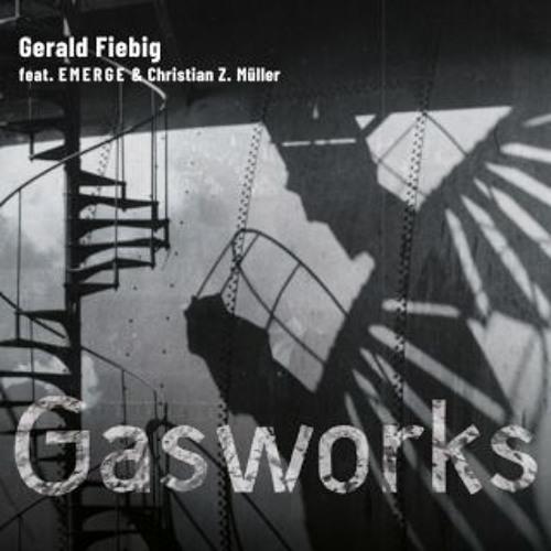 Gasworks | Gerald Fiebig feat. EMERGE & Christian Z. Müller