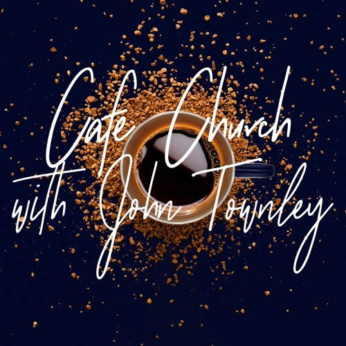 Cafe Church With John Townley - 17th March 2019 PM