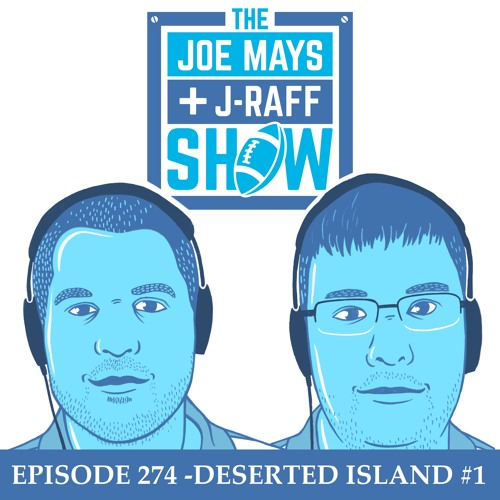 The Joe Mays & J-Raff Show: Episode 274 - Desert Island Scenario 1