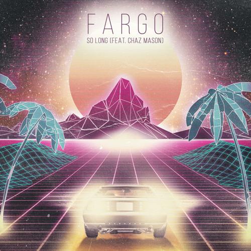 Fargo - So Long (feat. Chaz Mason)