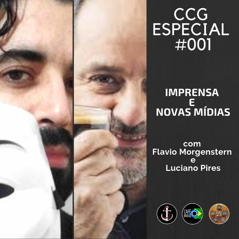 CCG ESPECIAL #001 Luciano Pires e Flavio Morgenstern - Imprensa e Novas Mídias