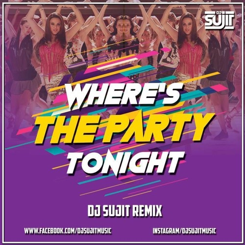 Where's The Party Tonight ( Remix ) - DJ Sujit by Dj Sujit likes on