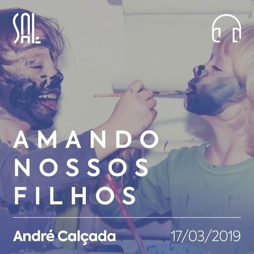 Amando Nossos Filhos - André Calçada - 17/03/2019