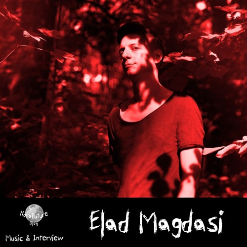 Elad Magdasi - Music & Interview [NovaFuture Blog Exclusive Mix]