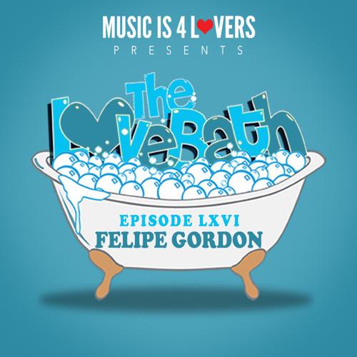 The LoveBath LXVI featuring Felipe Gordon [Musicis4Lovers.com]