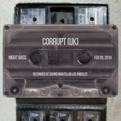 Corrupt (UK)- Live @ Night Bass (Feb 28, 2019)