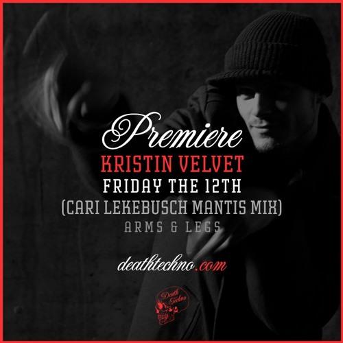 DT:Premiere | Kristin Velvet - Friday the 12th (Cari Lekebusch Mantis Mix) [Arms & Legs]