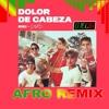 DOLOR DE CABEZA (AFRO REMIX)