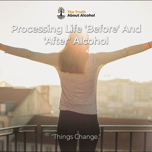 Processing Life 'Before' And 'After' Alcohol