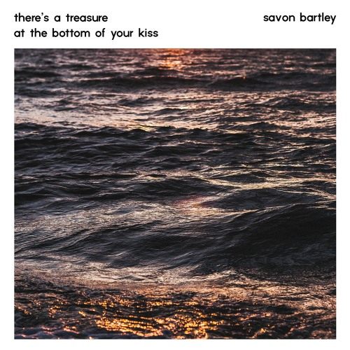 there's a treasure at the bottom of your kiss
