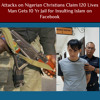 Attacks on Nigerian Christians Claim 120 Lives - Man Gets 10 Yr Jail for Insulting Islam on Facebook