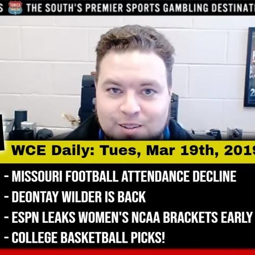 WCE: 3/19/19 Missouri attendance, Deontay Wilder, ESPN leaks WCBB field, CBB picks!