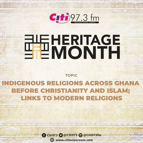 Heritage Month: Indigenous religions across Ghana before X'nity & Islam; links to modern religions