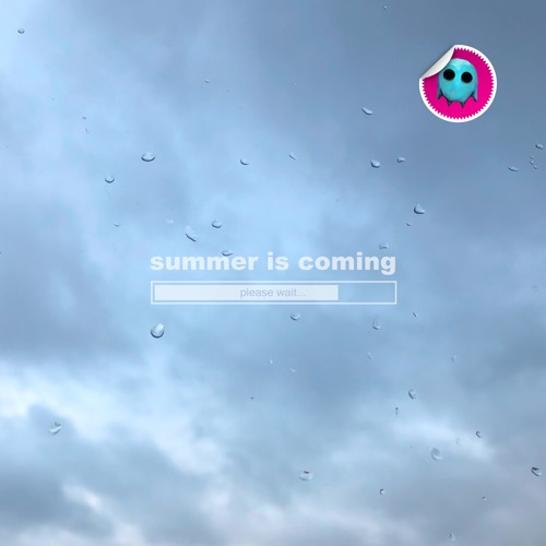 summer is coming please wait