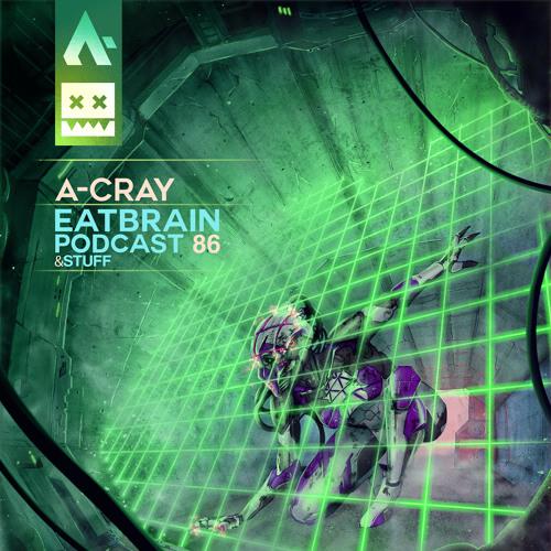 A-CRAY — EATBRAIN Podcast 086 (20/03/2019)