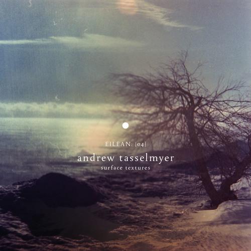 Andrew Tasselmyer - Surface Textures (album preview)