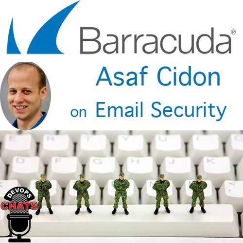 New Challenges in Email Security w/ Asaf Cidon of Barracuda