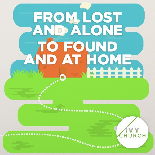 From Lost and Alone To Found and At Home