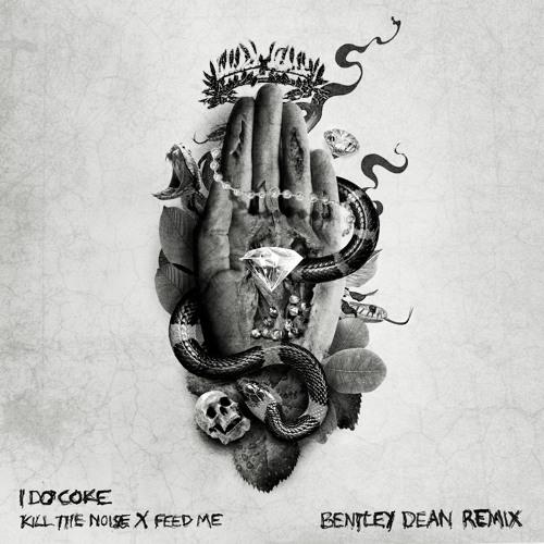 Kill The Noise & Feed Me - I Do Coke (Bentley Dean Remix)