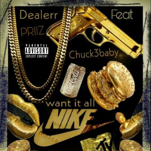 *Dealerr-Feat.PRIIZ- Chuck3b@by*A*👌K-Want It All