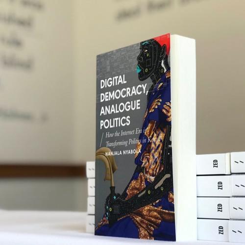Digital Democracy, Analogue Politics - How the Internet Era is Transforming Kenya