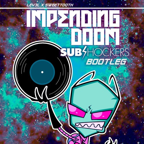 Lev3l x SweetTooth - Impending Doom (SUBshockers Bootleg)