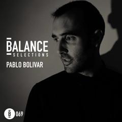 Balance Selections 069: Pablo Bolivar