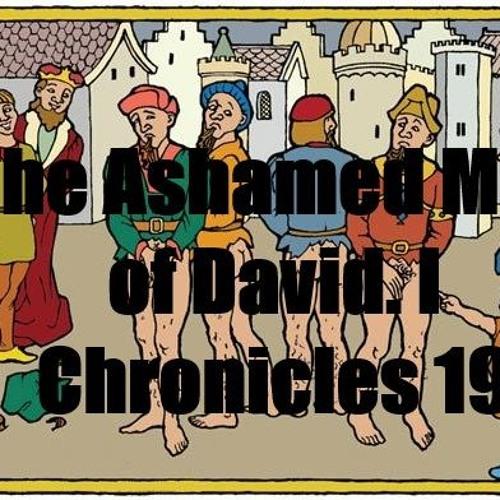 The Ashamed Men Of David. I Chronicles 19