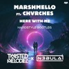 Marshmello Ft Chvrches Here With Me Twisted Melodiez X N3bula Bootleg [free Download] Mp3