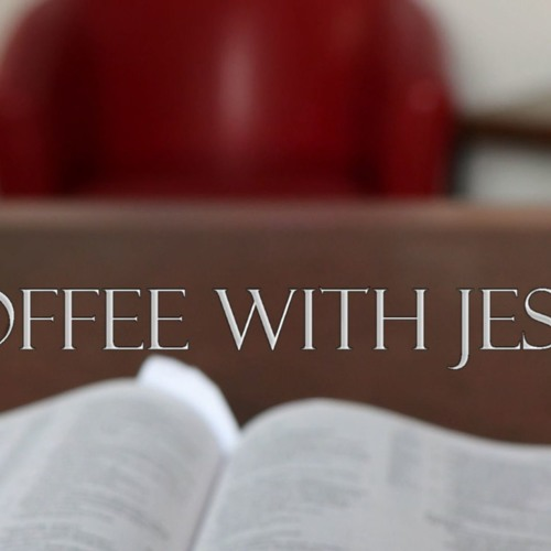 Coffee With Jesus #8 God is Leading You Through into the New