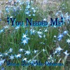 You Needed Me - (Cover - Anne Murray 1978 Composer- Randy Goodman)