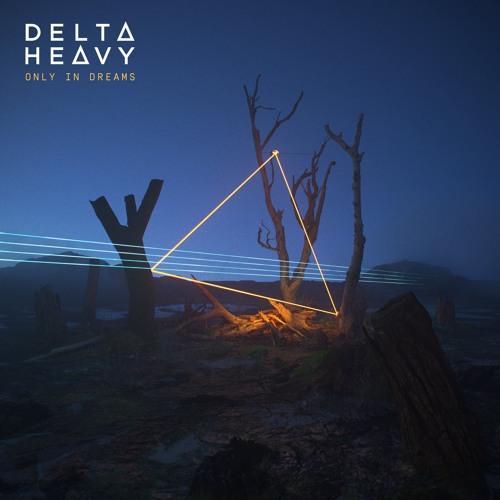 Delta Heavy - Only In Dreams