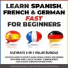 Learn Spanish, French & German Fast for Beginners: Essential Guide to Quickly Learn Spanish, French