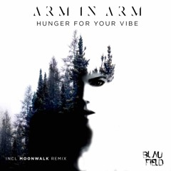 PREMIERE: Arm In Arm - Hunger For Your Vibe (Moonwalk Remix) [Blaufield Music]