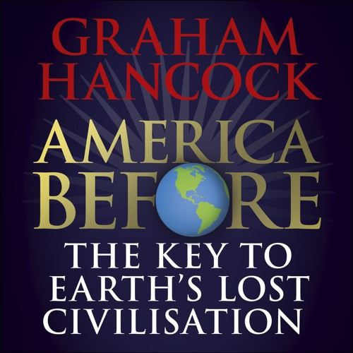 AMERICA BEFORE by Graham Hancock, read by the author - audiobook extract