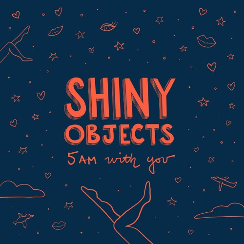 Shiny Objects - 5AM With You