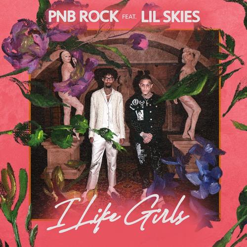Pnb Rock - I Like Girls feat. Lil Skies