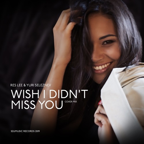Res Lee & Yuri Seleznev - Wish I Didn't Miss You (cover mix)