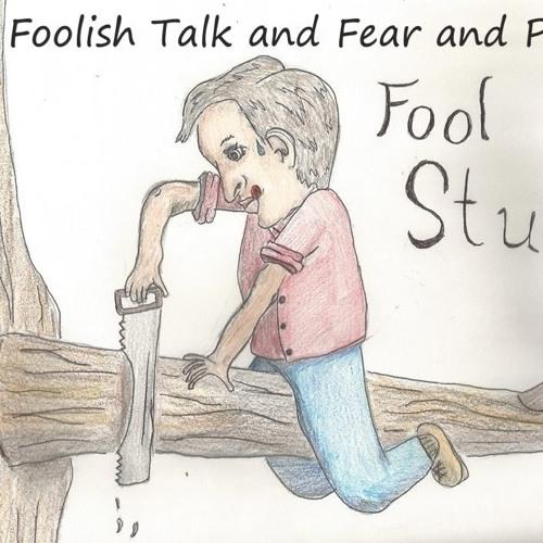 Fool Study Foolish Talk And Fear And Pride